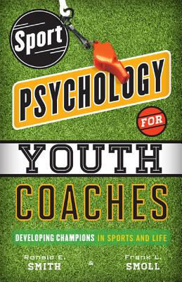Sport Psychology for Youth Coaches By Smith, Ronald E./ Smoll, Frank